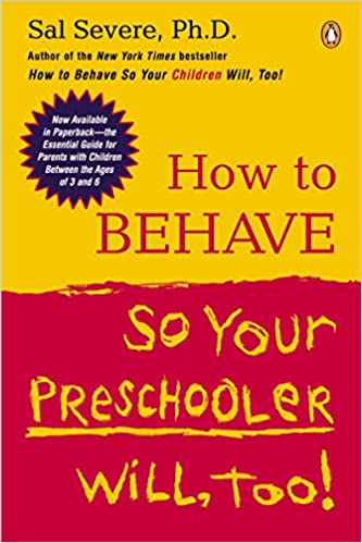 how to behave so your preschooler will too sal severe