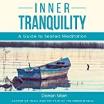 Inner Tranquility (Third Edition): A Guide to Seated Meditation | Darren Main