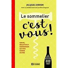 Le sommelier, c'est vous!: Servir, déguster et harmoniser les vins comme un pro