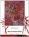 Relationscapes : Movement, Art, Philosophy, Manning, Erin, 0262518007