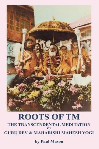 Roots of TM: The Transcendental Meditation of Guru Dev & Maharishi Mahesh Yogi