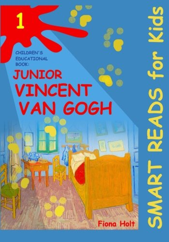 Children's Educational Book: Junior Vincent van Gogh: A Kid's Introduction to the Artist and his Paintings. Age 7 8 9 10 year-olds ('SMART READS for ... - Expand & Inspire Young Minds) (Volume 1)