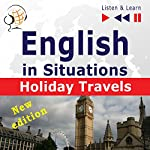 English in Situations: Holiday Travels - New Edition - 15 Topics - Proficiency level B2 (Listen& Learn) | Dorota Guzik,Joanna Bruska,Anna Kicinska
