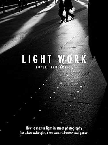 [D.O.W.N.L.O.A.D] Light Work: How to Master Light in Street Photography<br />P.P.T