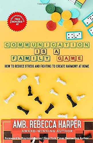 COMMUNICATION IS A FAMILY GAME: How To Reduce Stress and Fighting To Create Harmony at Home