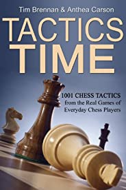 Tactics Time! 1001 Chess Tactics from the Games of Everyday Chess Players (Tactics Time Chess Tactics Books Bo
