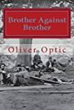 img - for Brother Against Brother: U.S. Grant- Sackets Harbor Edition book / textbook / text book