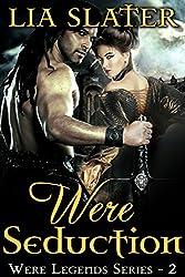 Were Seduction: (A Hot Werewolf Shifter Romance) (Were Legends Series Book 2)