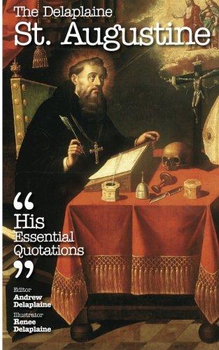 The Delaplaine ST. AUGUSTINE - His Essential Quotations (Delaplaine Essential Quotations)