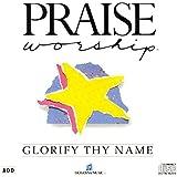 Praise and Worship: Glorify Thy Name