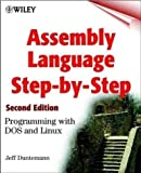 Assembly Language Step-by-Step: Programming with DOS and Linux (Wiley computer publishing) 2nd (second) Edition by Duntemann, Jeff published by John Wiley & Sons (2000)