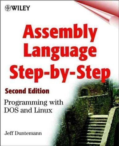 Assembly Language Step-by-Step: Programming with DOS and Linux (Wiley computer publishing) 2nd (second) Edition by Duntemann, Jeff published by John Wiley & Sons (2000) by John Wiley & Sons