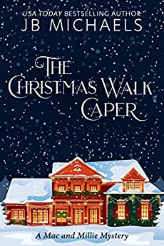 The Christmas Walk Caper: A Mac and Millie Mystery (Mac and Millie Mysteries Book 1) by [Michaels, JB]