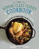 The Working Class Foodies Cookbook, Rebecca Lando, 1592407536