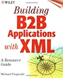 Building B2B Applications with XML, Michael Fitzgerald, 0471404012