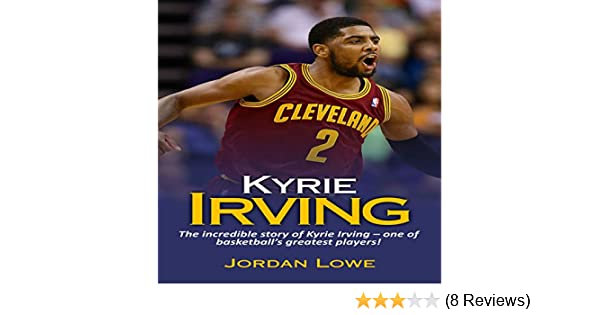 833df6f7e4ed Amazon.com  Kyrie Irving  The Incredible Story of Kyrie Irving - One of Basketball s  Greatest Players! (Audible Audio Edition)  Jordan Lowe