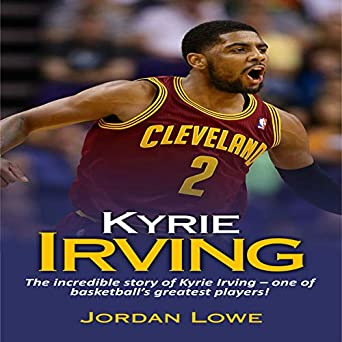 dd85fa802f2d Kyrie Irving  The Incredible Story of Kyrie Irving - One of Basketball s  Greatest Players!