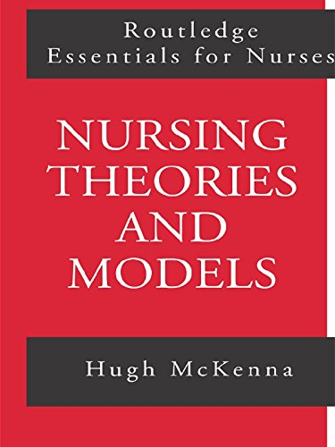 Download Nursing Theories and Models (Routledge Essentials for Nurses) Pdf