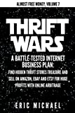 Thrift Wars: A Battle-Tested Internet Business Plan: Find Hidden Thrift Stores Treasure and Sell on Amazon, eBay and Etsy for Huge Profits with Online Arbitrage (Almost Free Money) (Volume 8)