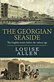 The Georgian Seaside: The English resorts before the railway age