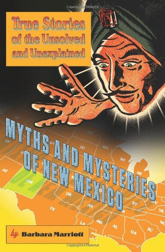 Download Myths and Mysteries of New Mexico: True Stories Of The Unsolved And Unexplained (Myths and Mysteries Series) pdf