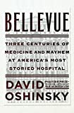 img - for Bellevue: Three Centuries of Medicine and Mayhem at America's Most Storied Hospital book / textbook / text book