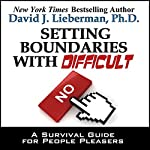 Setting Boundaries with Difficult People: A Survival Guide for People Pleasers | David J. Lieberman
