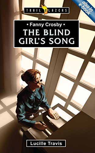 Fanny Crosby: The Blind Girl's Song (Trailblazers)