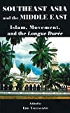 Southeast Asia and the Middle East: Islam, Movement, and the Longue Durée