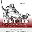 Odin and Thor: The Origins, History and Religious Evolution of the Norse Gods Audiobook by  Charles River Editors, Jesse Harasta Narrated by Anthony R Schlotzhauer
