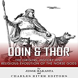 Odin and Thor: The Origins, History and Religious Evolution of the Norse Gods