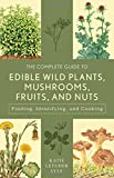 The Complete Guide to Edible Wild Plants, Mushrooms, Fruits, and Nuts: Finding, Identifying, and Cooking (Guide to Series)