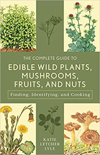 The Complete Guide To Edible Wild Plants Mushrooms Fruits And