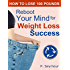 Reboot Your Mind for Weight Loss Success (How to Lose 100 Pounds Book 7)