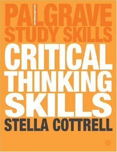 Critical Thinking Skills: Developing Effective Analysis and Argument (Palgrave Study Skills) by Cottrell, Dr Stella 1st (first) Edition (2005)