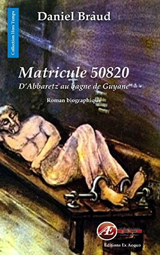 Matricule 50820: D'Abbaretz au bagne de Guyane (Hors Temps) (French Edition)