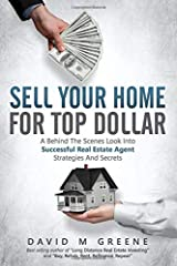 Sell Your Home For Top Dollar: A Behind The Scenes Look Into Successful Real Estate Agent Strategies and Secrets Paperback