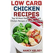 Low Carb: 50 Low Carb Chicken Recipes in 3 Steps Or Less (Low Carb, Low Carb Cookbook, Low Carb Diet, Low Carb Recipes, Low Carb Slow Chicken Recipes, Low Carb Living)