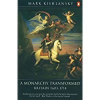 The Penguin History of Britain: A Monarchy Transformed, Britain 1630-1714 (Hist of Britain Book 6)