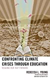 Confronting Climate Crises through Education: Reading Our Way Forward (Ecocritical Theory and Practice)
