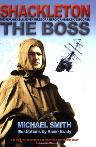 The Boss: The Remarkable Adventures of Ernest Shackleton
