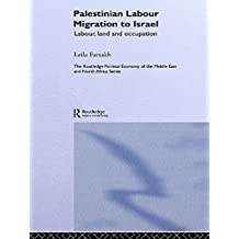 Palestinian Labour Migration to Israel: Labour, Land and Occupation (Routledge Political Economy of the Middle East and North Africa)