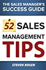 52 Sales Management Tips is written for sales managers who struggle within a corporate environment that doesn't always support them or their development needs. Whether you are a sales executive, senior sales leader or a new, experienced or as...