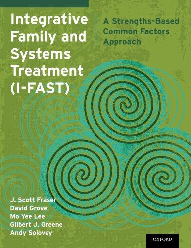 Integrative Family And Systems Treatment  I Fast   A Strengths Based Common Factors Approach