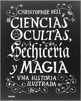 Ciencias Ocultas, Hechicería y Magia. Una Historia