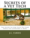 Secrets of a Vet Tech: The Guide to Low Cost Pet Care when the Cupboard is Bare