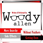 The Woody Allen Collection: Without Feathers, Getting Even, Mere Anarchy, Side Effects | Woody Allen