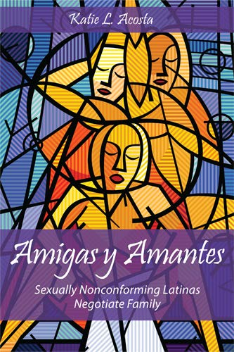 Amigas y Amantes: Sexually Nonconforming Latinas Negotiate Family (Families in Focus)