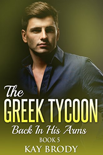 Back In His Arms: A Billionaire Romance Serial, Book 5 (The Greek Tycoon)