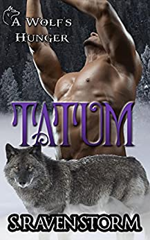 Tatum: A Wolf's Hunger Alpha Shifter Romance (A Wolf's Hunger Book 12) by [Storm, S. Raven, Michaels, A K]